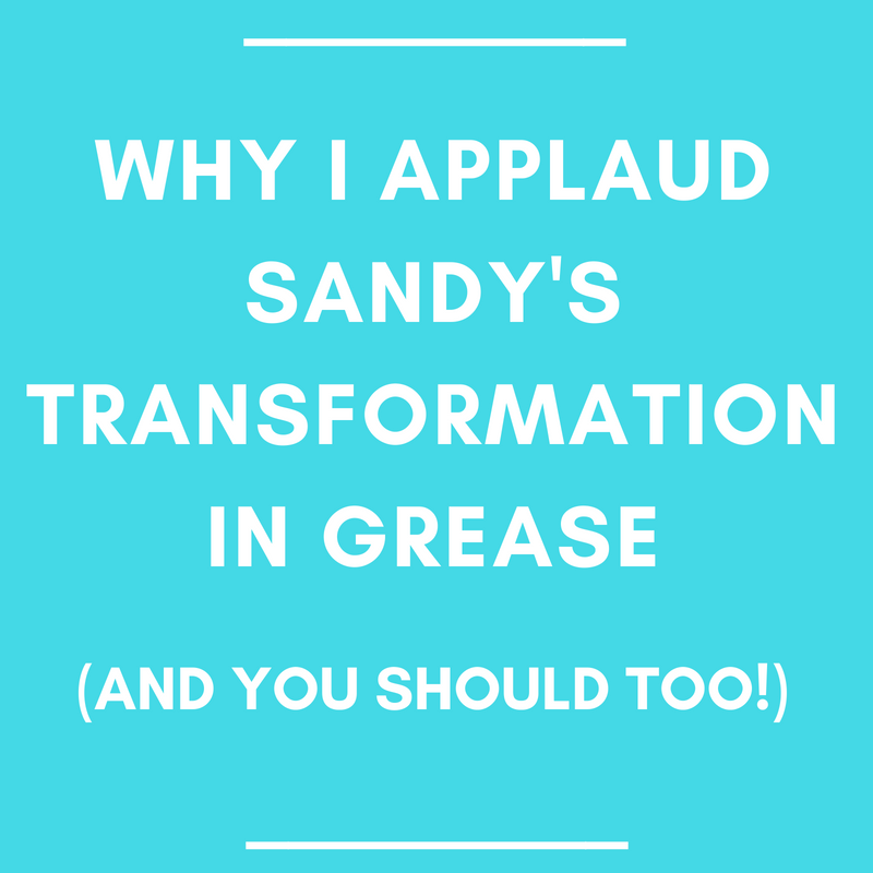 Why I Applaud Sandy's Transformation in Grease (and You Should Too!)